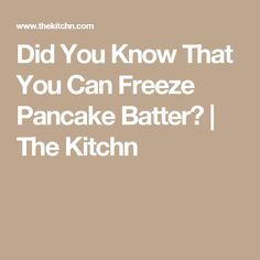 Did You Know That You Can Freeze Pancake Batter?   The Kitchn