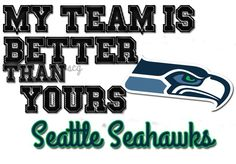 My team is better than yours Seattle Seahawks