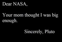 Pluto is still a planet in my heart. Ever since I wrote that report on you in elementary school :)