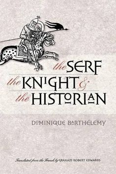 The Serf, the Knight, and the Historian  The Serf the Knight and the Historian
