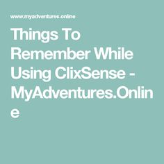 Things To Remember While Using ClixSense - MyAdventures.Online