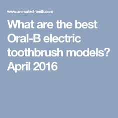 What are the best Oral-B electric toothbrush models? April 2016