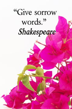 """""""Give sorrow words.""""  Shakespeare -- On image of BOUGAINVILLEA.  Explore quotes on discovering the spiritual and sacred in life at http://www.examiner.com/article/learning-to-find-the-sacred-life"""