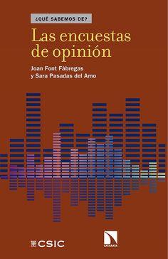 Las encuestas de opinión / Joan Font Fàbregas y Sara Pasadas del Amo.    Los Libros de la Catarata, 2016