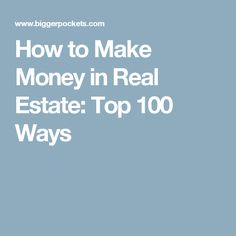 How to Make Money in Real Estate: Top 100 Ways