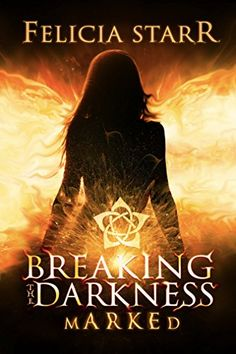 Breaking the Darkness:: Marked by Felicia Starr https://www.amazon.com/dp/B00UTRFCTS/ref=cm_sw_r_pi_dp_x_ZML.xbWB7147Z