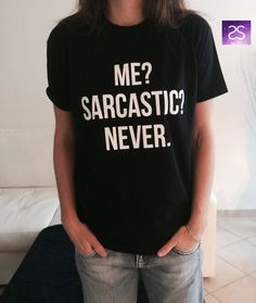 Me sarcastic never TShirt Unisex womens gifts girls tumblr funny slogan fangirl teens teenager friends girlfriend cute tshirts for girls