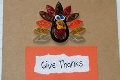 I needed a simple quilling design to teach children.  I came up with this turkey.  I think he's adorable!