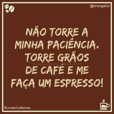 ***VC sabe fazer café? Então aprende pra fazer café pra mim viu 🐱🐱kkkkkk Love Cafe, Cafe Me, I Love Coffee, Coffee Break, Coffee Cafe, Coffee Shop, Sad Day, Chocolate Coffee, My Mood