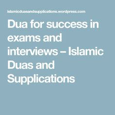 Dua for success in exams and interviews – Islamic Duas and Supplications
