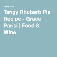 Tangy Rhubarb Pie Recipe - Grace Parisi | Food & Wine