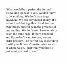 The perfect day is spending it with you. Ughhh I feel this so much. Poem Quotes, Quotes For Him, Words Quotes, Life Quotes, Sayings, Qoutes, Pretty Words, Cool Words, Crush Quotes