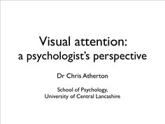 Visual attention and presentations - Chris Atherton via Slideshare