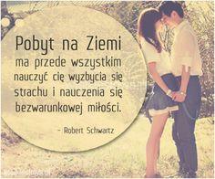 Pobyt na Ziemi ma przede wszystkim nauczyć cię... #Schwartz-Robert,  #Miłość, #Strach