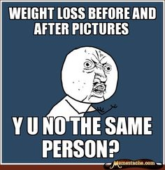 Y U No Guy: weight loss before and after pictures...