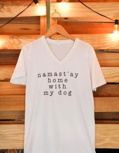 namast'ay home with my dog, namastay in bed, dog shirt, dog shirt for people, dog lover, dog stuff, american apparel v neck shirt