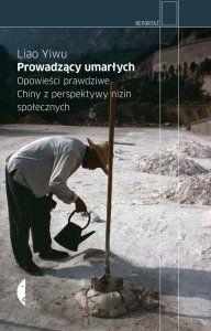 """READ! Liao Yiwu """"Prowadzący umarłych. Opowieści prawdziwe. Chiny z perspektywy nizin społecznych"""""""