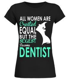 # Women Created Equal Sexiest Become Dentist t shirt birthday gift  .  HOW TO ORDER:1. Select the style and color you want: 2. Click Reserve it now3. Select size and quantity4. Enter shipping and billing information5. Done! Simple as that!TIPS: Buy 2 or more to save shipping cost!This is printable if you purchase only one piece. so dont worry, you will get yours.Guaranteed safe and secure checkout via:Paypal | VISA | MASTERCARD