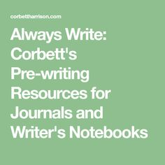 Always Write: Corbett's Pre-writing Resources for Journals and Writer's Notebooks