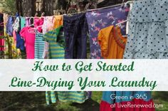 How to get started line-drying your laundry. Learn how to take this simple step toward a greener, more natural home!