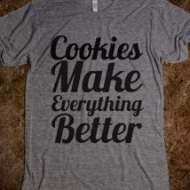 Cookies Make Everything Better from Glamfoxx Shirts