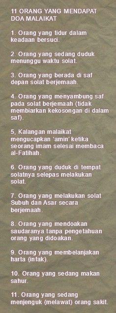 11 ORANG YANG MENDAPAT DOA MALAIKAT  1. Orang yang tidur dalam keadaan bersuci.  2. Orang yang sedang duduk menunggu waktu solat.  3. Orang yang berada di saf depan solat berjemaah.  4. Orang yang menyambung saf pada solat berjemaah (tidak membiarkan kekosongan di dalam saf).  5, Kalangan malaikat mengucapkan 'amin' ketika seorang imam selesai membaca al-Fatihah.  6. Orang yang duduk di tempat solatnya selepas melakukan solat.  7. Orang yang melakukan solat Subuh dan Asar secara berjemaah. Doa Islam, Islam Muslim, Islam Quran, Muslim Quotes, Islamic Quotes, Pray Quotes, All About Islam, Islamic Messages, Self Reminder
