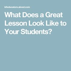 What Does a Great Lesson Look Like to Your Students?
