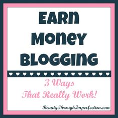 How to Earn Money Blogging! These are 3 awesome ways that have actually worked for me!