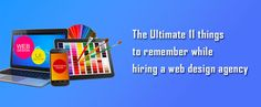 The Ultimate 11 things to remember while hiring a web design agency