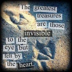 最も大きな宝は、目で見ることのできるものではなく心で感じられるものなのです