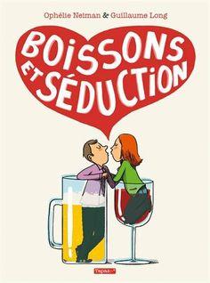 """""""Boissons et séduction"""", Ophélie Neiman, Guillaume Long - 14,20€"""