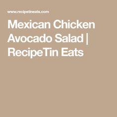 Mexican Chicken Avocado Salad | RecipeTin Eats