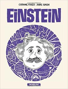 Buy Einstein by Corinne Maier at Mighty Ape NZ. The third in Corinne Maier and Anne Simon's collection of graphic novels exploring the lives of some of the most influential figures in modern history. Good Books, Books To Read, Theory Of Relativity, Marx, Books 2016, Modern History, Albert Einstein, Nonfiction Books, Album Covers