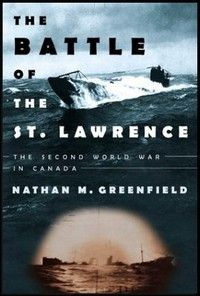The Battle of the St Lawrence: The Second World War in Canada by . Naval History, St Lawrence, The St, World War Two, Nonfiction, Two By Two, Battle, Canada, Image