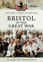 Local history great war title Bristol on the Great War is now available in paperback and ebook