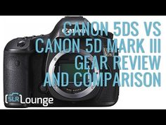 Canon 5DS vs Canon 5D Mark III | Gear Review And Comparison