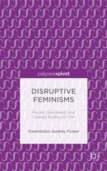 Disruptive feminisms : raced, gendered, and classed bodies in film by Gwendolyn Audrey Foster. c. 2016. --Call # 791.6 F75