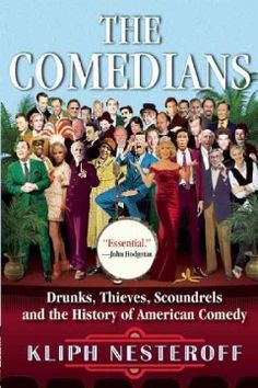 The Comedians: Drunks, Thieves, Scoundrels and the History of American Comedy by Kliph Nesteroff