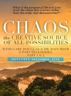 """""""What if the purpose of life is to Live from the chaos that creates rather than the order that demonstrates?"""" – Gary Douglas Welcome to this 6-part series with Gary Douglas, Founder of Access Consciousness, that dives into the creative source of all possibilities that is chaos!"""