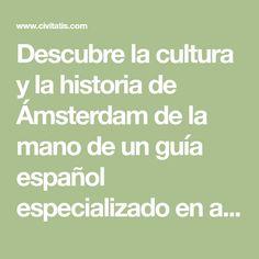 Descubre la cultura y la historia de Ámsterdam de la mano de un guía español especializado en arte e historia. Además, ¡es GRATIS! Amsterdam, Free, Math, Culture, Historia, Math Resources, Mathematics