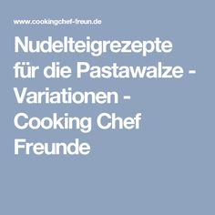 Nudelteigrezepte für die Pastawalze - Variationen - Cooking Chef Freunde