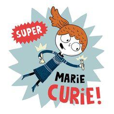 Super Marie Curie! Art by Elise Gravel. T-shirt from artist's Society 6: http://society6.com/elisegravel #stemwomen