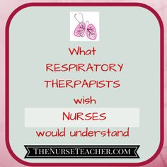 So what do respiratory therapists wish nurse would understand about their jobs and role in the health care team.... here you go!