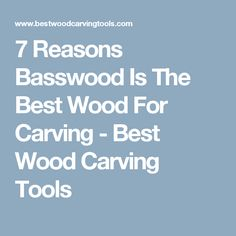 7 Reasons Basswood Is The Best Wood For Carving - Best Wood Carving Tools