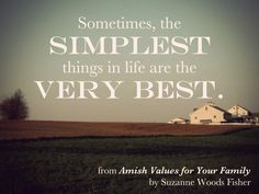 """""""Sometimes the SIMPLEST things in Life are the VERY BEST"""" [AmishValuesForYourFamily]"""