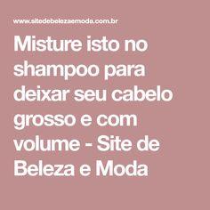 Misture isto no shampoo para deixar seu cabelo grosso e com volume - Site de Beleza e Moda
