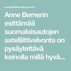 Anne Bernerin esittämää suomalaisautojen satelliittivalvonta on pysäytettävä keinolla millä hyvänsä. – Suomimedia
