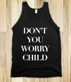 Don't You Worry Child (Tank)
