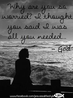 ...worry is the opposite of faith....AND Trust!