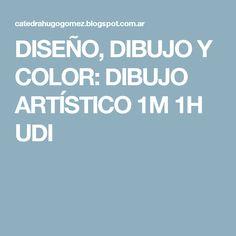 DISEÑO, DIBUJO Y COLOR: DIBUJO ARTÍSTICO 1M 1H UDI